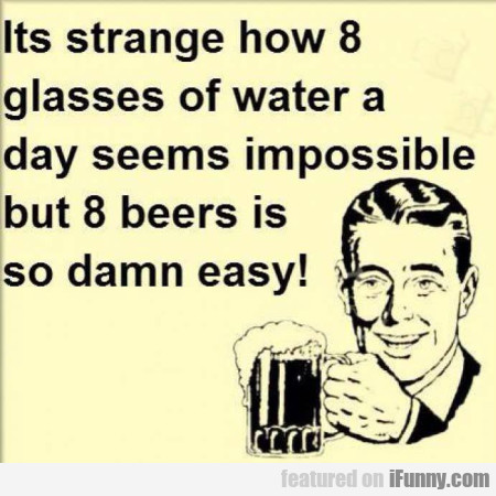 Its Strange How 8 Glasses Of Water A Day Seems...