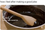 How I Feel After Making A Good Joke