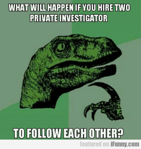 What Will Happen If You Hire Two Private...