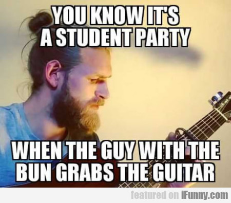 You Know It's A Student Party When The Guy With...