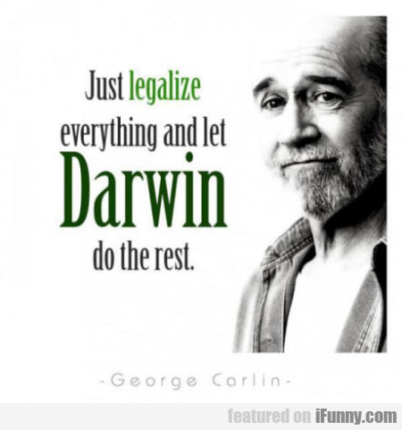 Just legalize everything and let Darwin do the...