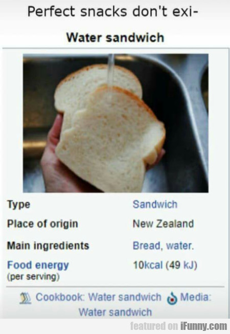 Perfect snacks don't exi- Water sandwich