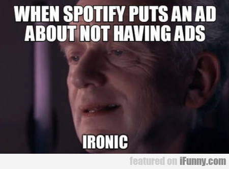 When Spotify puts an ad about not having ads...