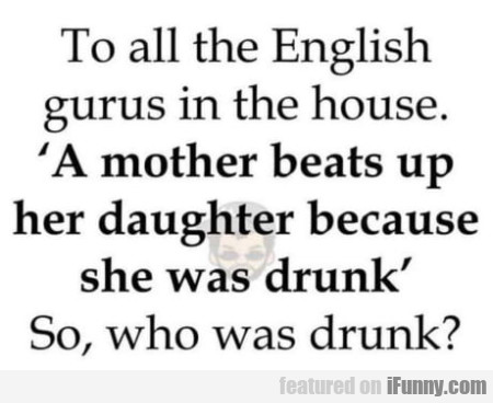 To All The English Gurus In The House...
