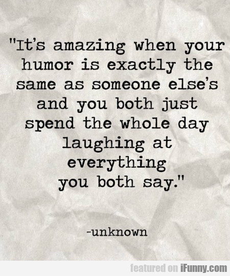It's Amazing When Your Humour Is Exactly The...