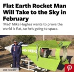 Flat Earth Rocket Man Will Take To The Sky In...