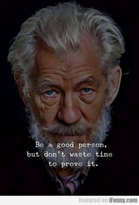 Be A Good Person But Don't Waste Time To...