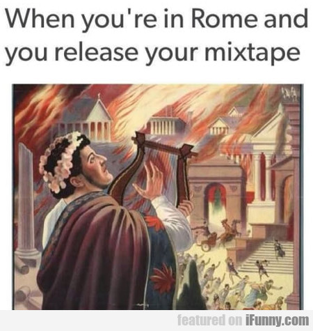When you're in Rome and you release your mixtape..