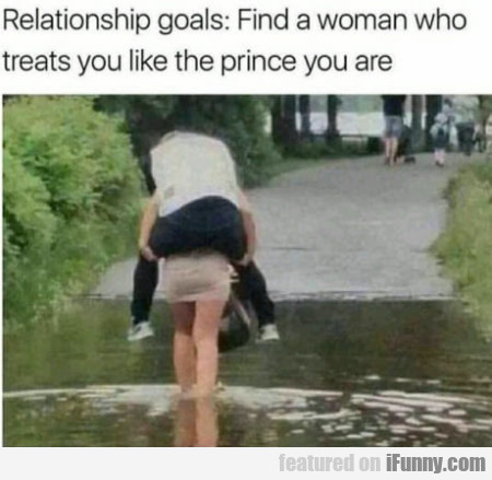 Relationship Goals - Find A Woman Who Treats You..