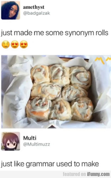 Just Made Myself Some Synonym Rolls - Just Like...