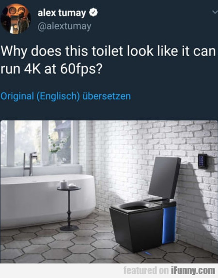 Why Does This Toilet Look Like It Can Run 4k...