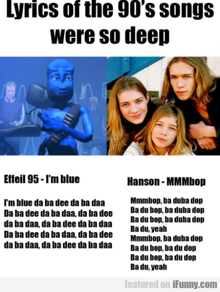 Lyrics Of The 90's Songs Were So Deep...