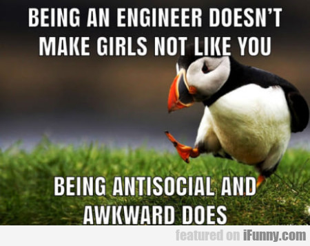Being An Engineer Doesn't Make Girls Not Like You