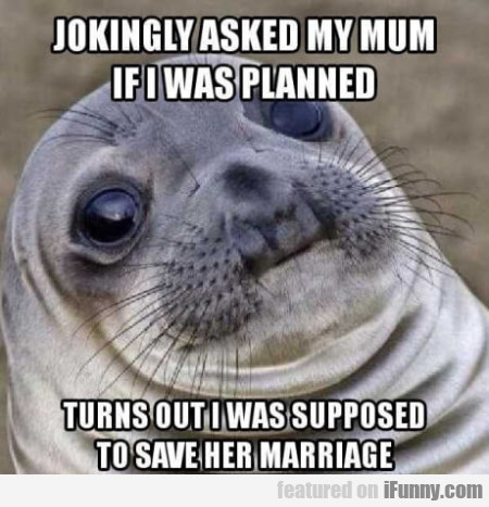 Jokingly Asked My Mum If I Was Planned...