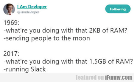 1969: What are you doing with that 2KB of RAM...