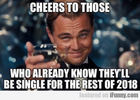 Cheers to those who already know they'll be...