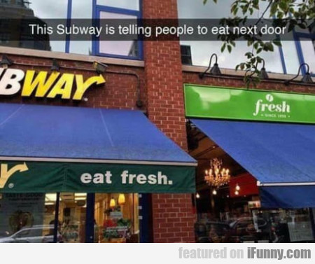 This Subway Is Telling People To Eat Next Door...
