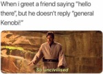 When I Greet A Friend Saying ' Hello There ' But..