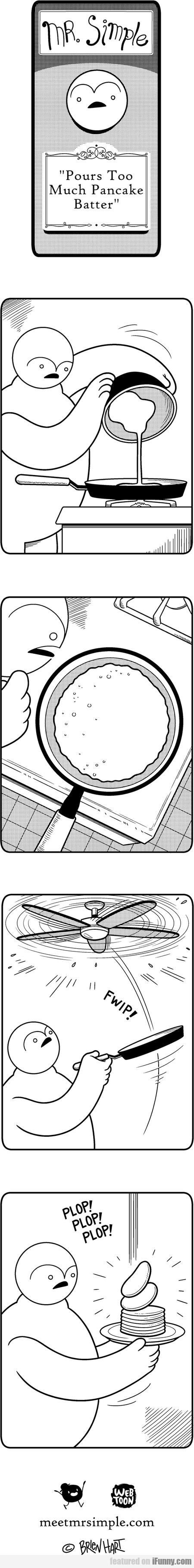 Mr. Simple Pours Too Much Pancake Batter