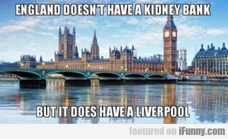England doesn't have a kidney bank but it...