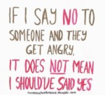If I Say No To Someone And They Get Angry...