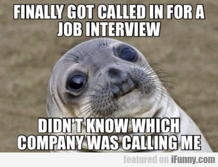 Finally Got Called In For A Job Interview Didn't..