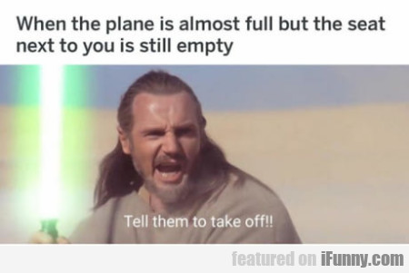 When The Plane Is Almost Full But The Seat Next...
