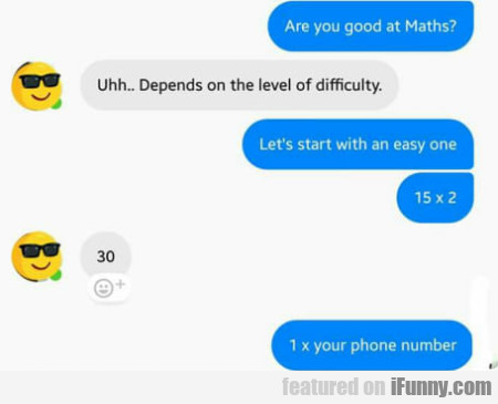 Are you good at Maths? - Uhh.. Depends on...