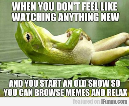 When You Don't Feel Like Watching Anything New...