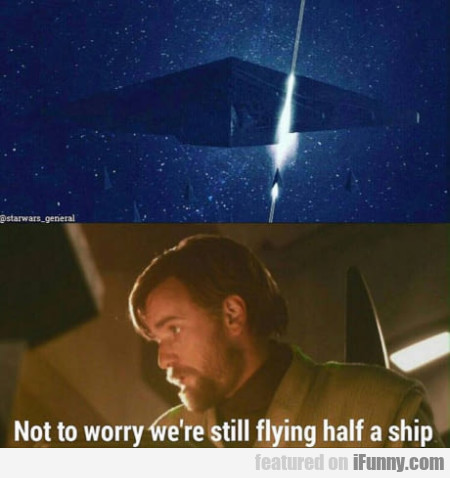 Not To Worry, We're Still Flying Half A Ship