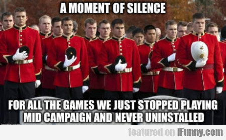 A Moment Of Silence For All The Games We Just...