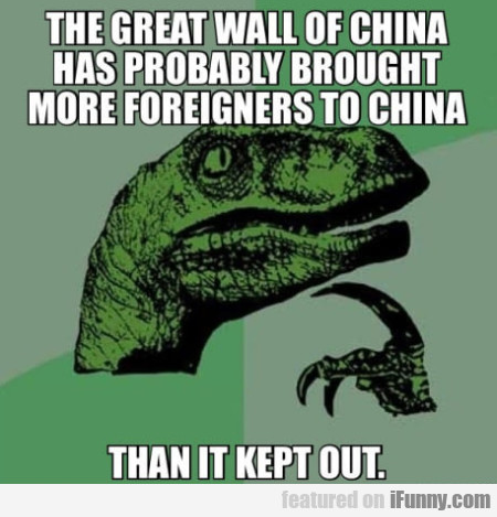 The Great Wall Of China Has Probably Brought...