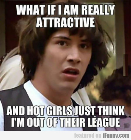 What If I Am Really Attractive And Hot Girls...