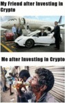 My Friend After Investing In Crypto - Me After...
