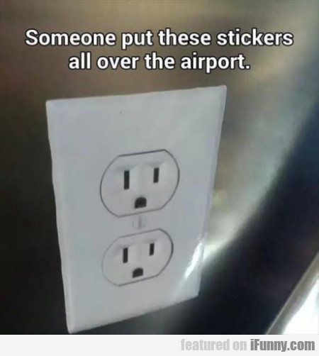 Someone Put These Stickers All Over The Airport...