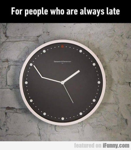 For People Who Are Always Late