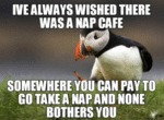 I've Always Wished There Was A Nap Cafe...