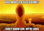 Dad, What's A Superbowl? - I Don't Know Son...