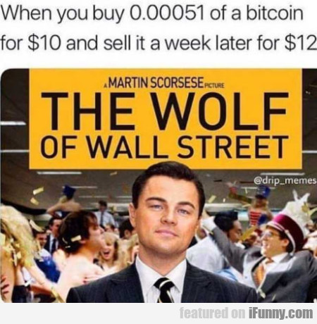 When You Buy 0.00051 Of A Bitcoin For $10 And...