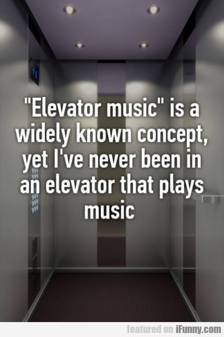 Elevator Music Is A Widely Known Concept...