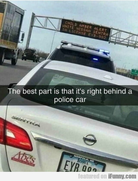 The Best Part Is That It's Right Behind A Police..
