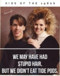 We May Have Had Stupid Hair But We Didn't Eat...