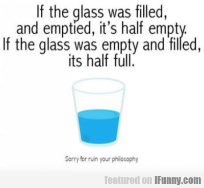 If the glass was filled and emptied, it's...