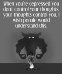 When You're Depressed You Don't Control Your...