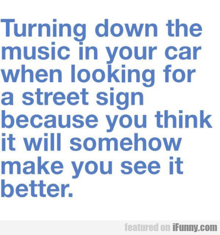 Turning Down The Music In Your Car When Looking...