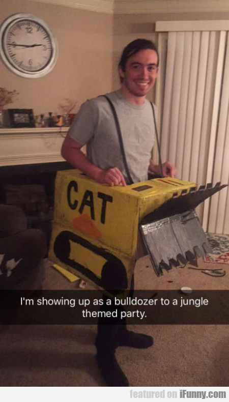 I'm Showing Up As A Bulldozer To A Jungle...