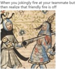 When You Jokingly Fire At Your Teammate But...