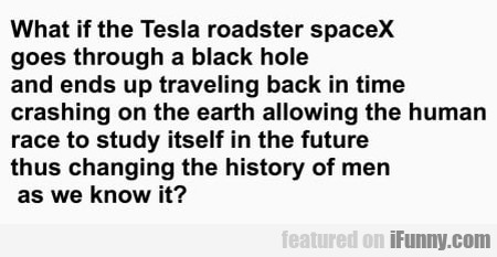 What If The Tesla Roadster Spacex Goes Through A..
