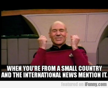 When You're From A Small Country And The...