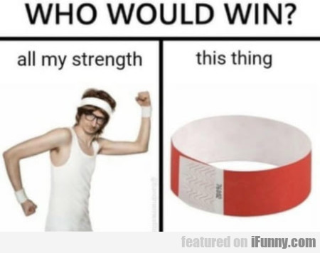 Who Would Win - All My Strength - This Thing...